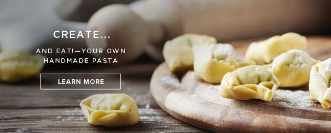 Create... And eat! - your own handmade pasta - Learn More!