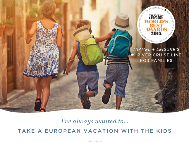 Travel + Leisure's #1 River Cruise Line For Families | I've always wanted to... Take a European Vacation with the kids