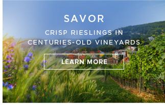 Savor | Crisp rieslings in centuries-old vineyards - Learn More!