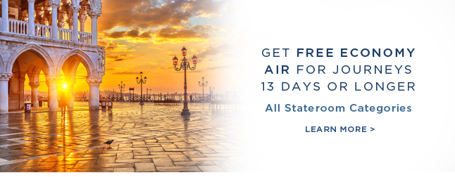 Get Economy Air                                                      on Us for Journeys                                                      13 days or longer -                                                      All Stateroom                                                      Categories | Learn                                                      More!