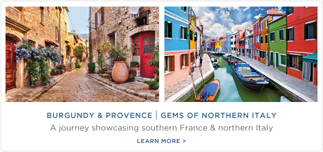 Burgundy                                                            & Provence                                                            | Gems Of                                                            Northern Italy                                                            - A journey                                                            showcasing                                                            southern                                                            France &                                                            northern                                                            Italy. Learn                                                            More!