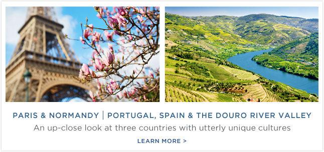 Paris                                                            & Normandy                                                            | Portugal,                                                            Spain &                                                            the Douro                                                            River Valley -                                                            An up-close                                                            look at three                                                            countries with                                                            utterly unique                                                            cultures.                                                            Learn More!