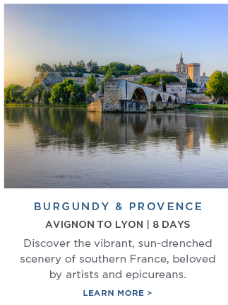 Burgundy                                                            & Provence                                                            - Discover the                                                            vibrant,                                                            sun-drenched                                                            scenery of                                                            southern                                                            France,                                                            beloved by                                                            artists and                                                            epicureans |                                                            Learn More!
