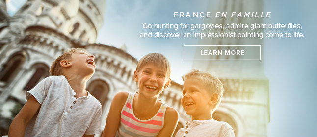 France En Famille                                                    - Go hunting for                                                    gargoyles, admire                                                    gland butterflies, and                                                    discover an                                                    impressionist painting                                                    come to life. LEARN                                                    MORE!