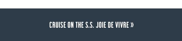 Cruise on the S.S. Joie De Vivre