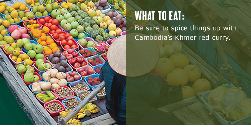 What to eat: Be sure to spice things up with Cambodia's Khmer red curry.